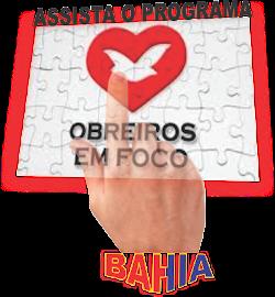Assista Obreiros em Foco Bahia