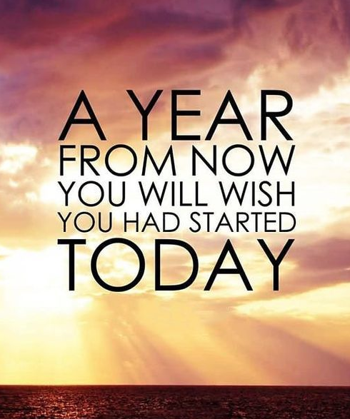 A year from now you will wish you had started today - inspirational positive quotes