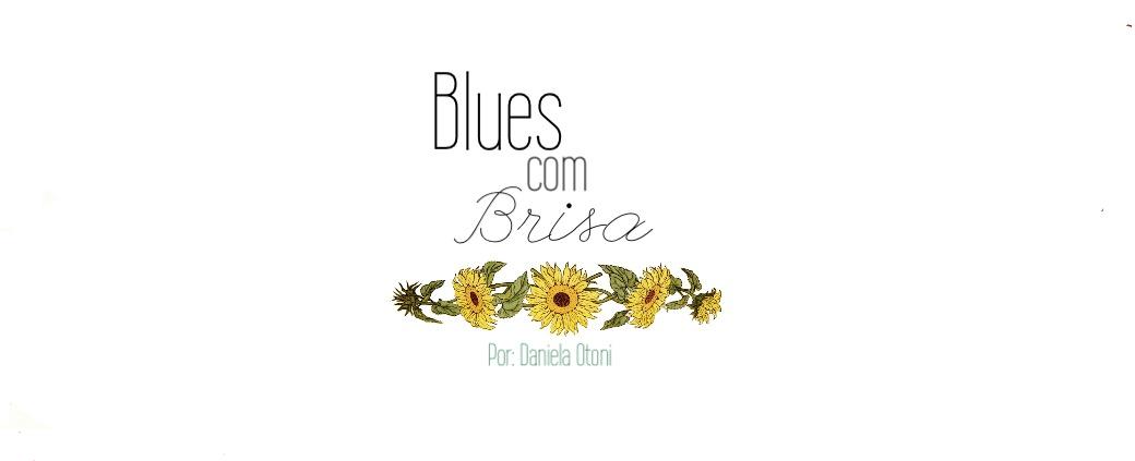 Blues com Brisa / Por Daniela Otoni