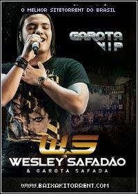 Capa Wesley Safadão & Garota Safada   Garota Vip   DVDRip (2014) Baixaki Download