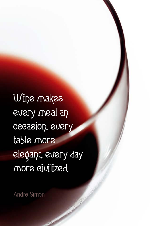 visual quote - image quotation for LIFE - Wine makes every meal an occasion, every table more elegant, every day more civilized. - André Simon