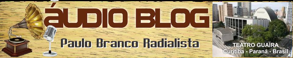 Áudio Blog do Paulo Branco Radialista