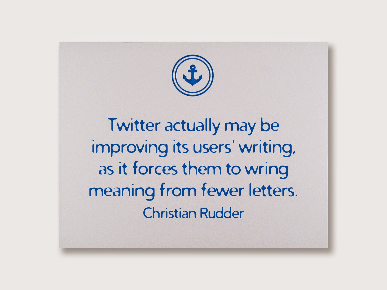Twitter actually may be improving its users' writing, as it forces them to wring meaning from fewer letters. Christian Rudder