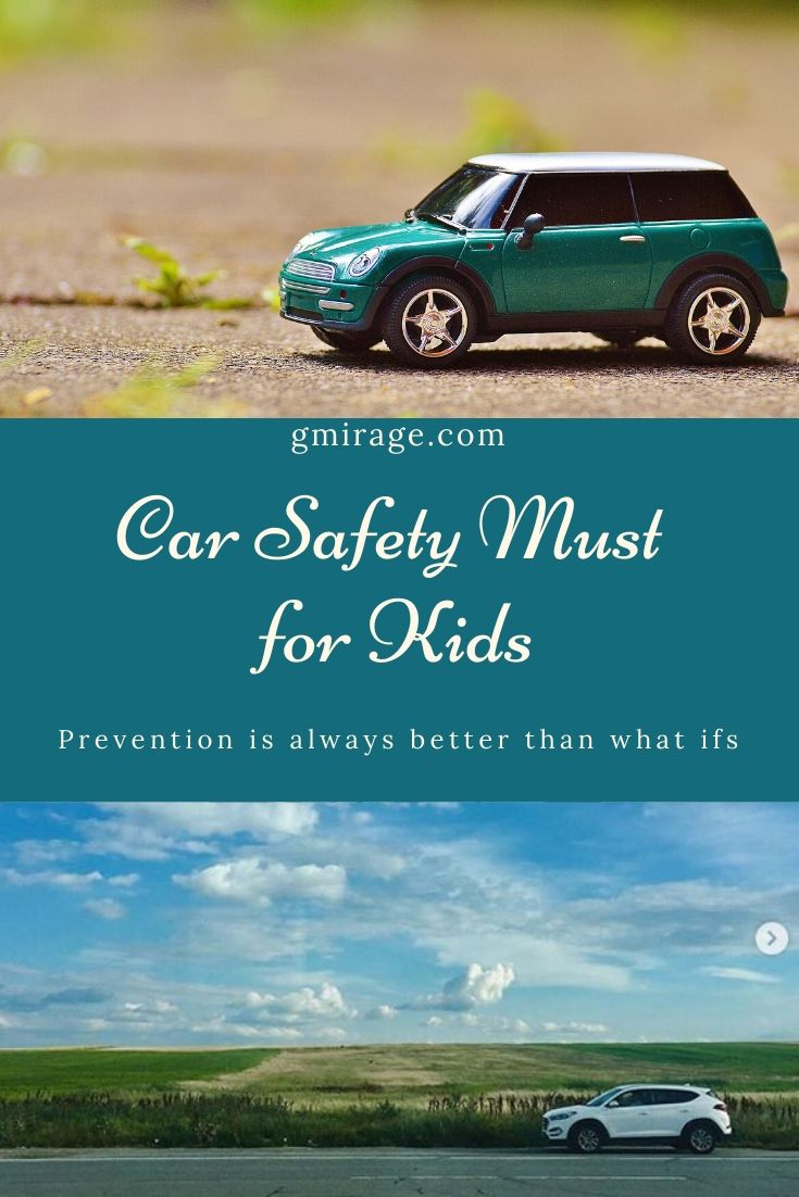 A list of some of the car safety must for kids parents should look after.