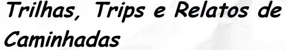 http://trilhasetrips.blogspot.com.br/