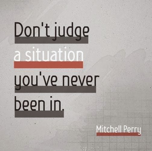 Don't Judge A Situation You've Never Been In. MITCHELL PERRY