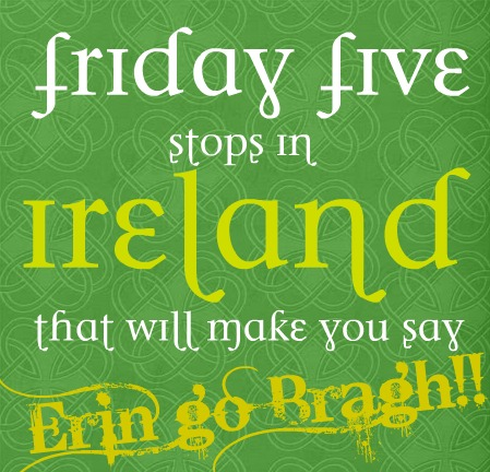 Teagans travels friday five stops in ireland that will make you friday five stops in ireland that will make you say erin go bragh ireland forever m4hsunfo