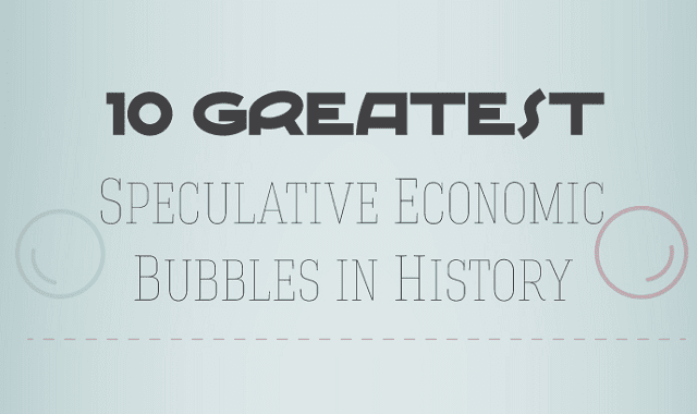 10 Greatest Economic Bubbles in History