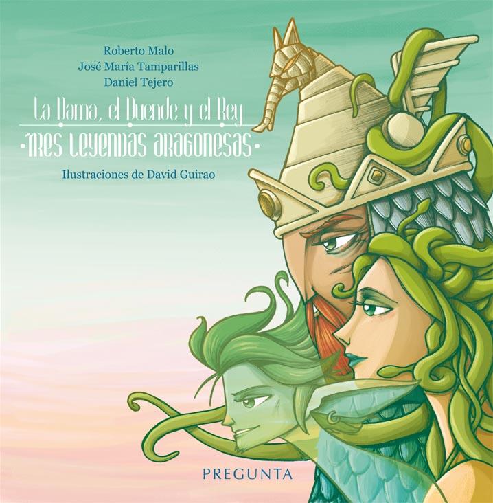 La Dama, el Duende y el Rey. Tres leyendas aragonesas