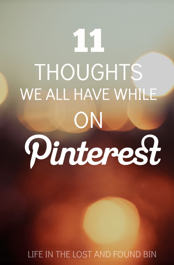 11 Thoughts We All Have While On Pinterest