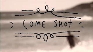 come shot