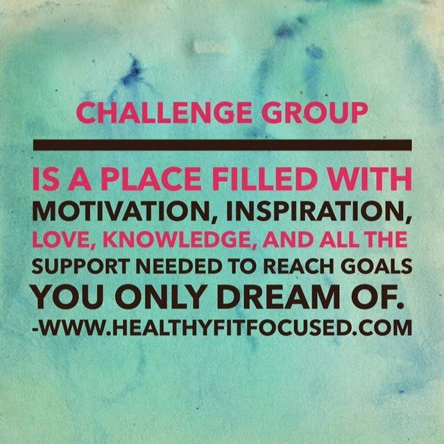 A challenge group is a safe place for accountability, support, motivation.  It will help you get the results you want with the support you need.  www.HealthyFitFocused.com