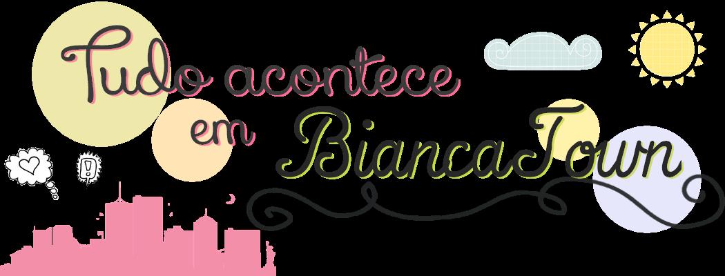 Tudo Acontece em BiancaTown