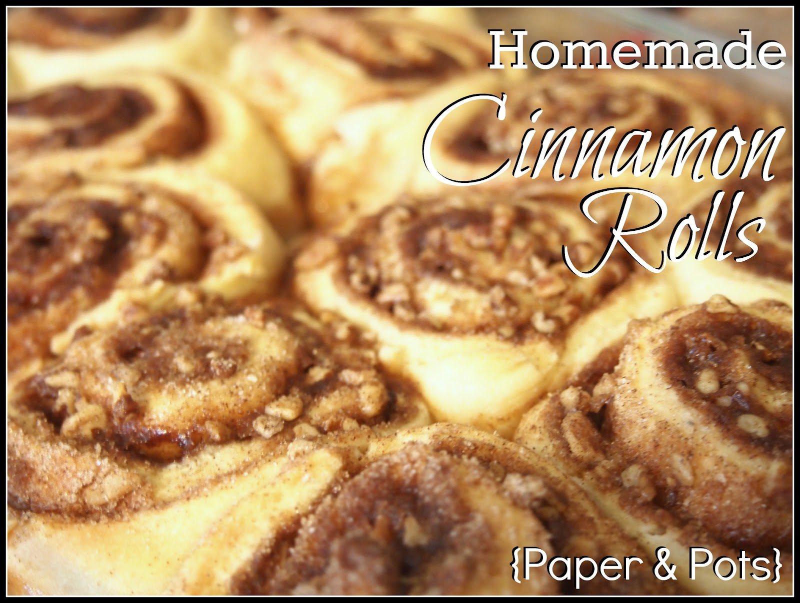 Paper & Pots: Homemade Cinnamon Rolls ...just like Cinnabon!