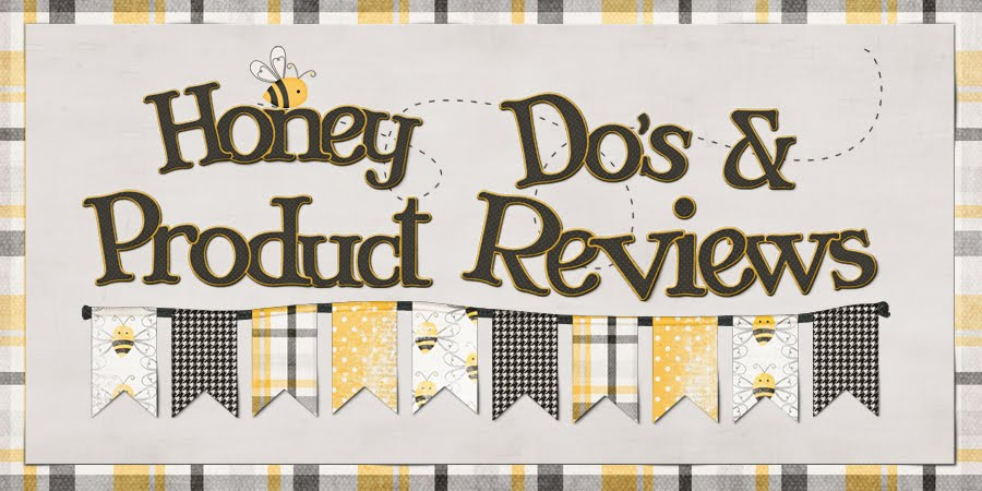 Honey Do's & Product Reviews