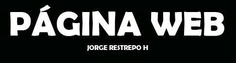 SITE WEB DE JORGE RESTREPO
