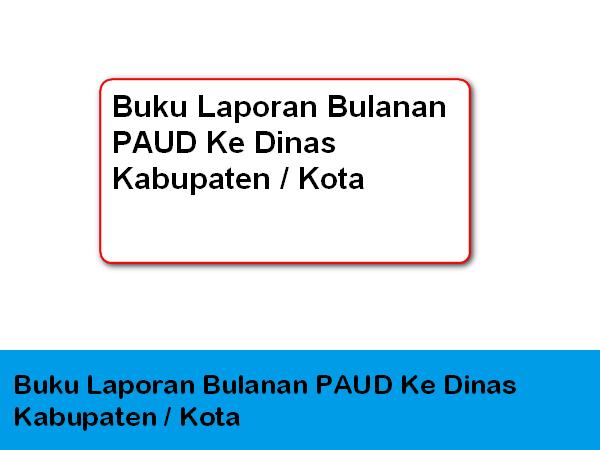 Buku Laporan Bulanan PAUD Ke Dinas Kabupaten / Kota