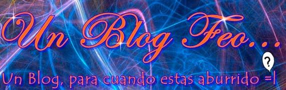 Un Blog Feo