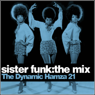 The Dynamic Hamza 21 - Sister Funk - The Mix