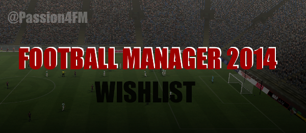 FM 2014 Wishlist New Features