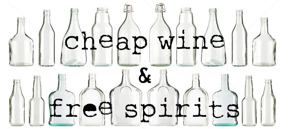 cheap wine +  free spirits