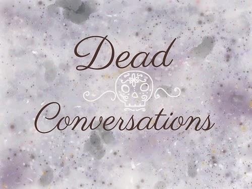Dead Conversations