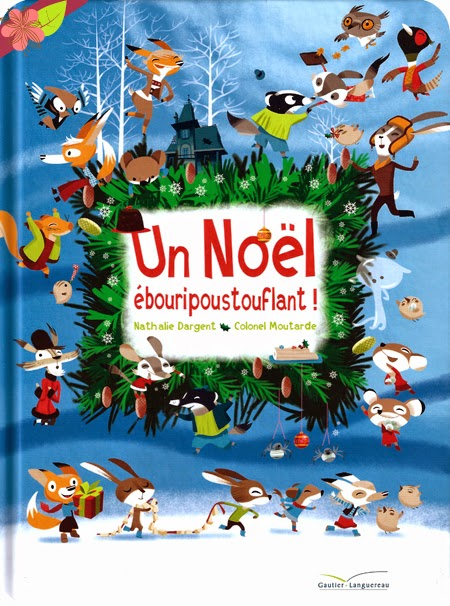 Un Noël ébouripoustouflant ! de Nathalie Dargent et Colonel Moutarde