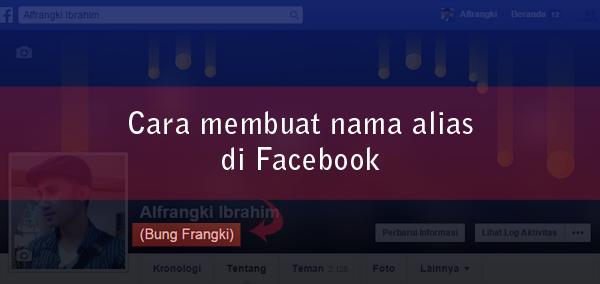 Cara Membuat Nama Alias/Panggilan di Facebook Terbaru