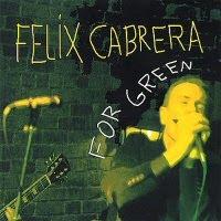Felix Cabrera - For Green