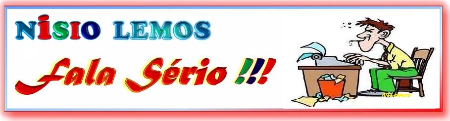 Nisio Lemos Fala Sério!!!