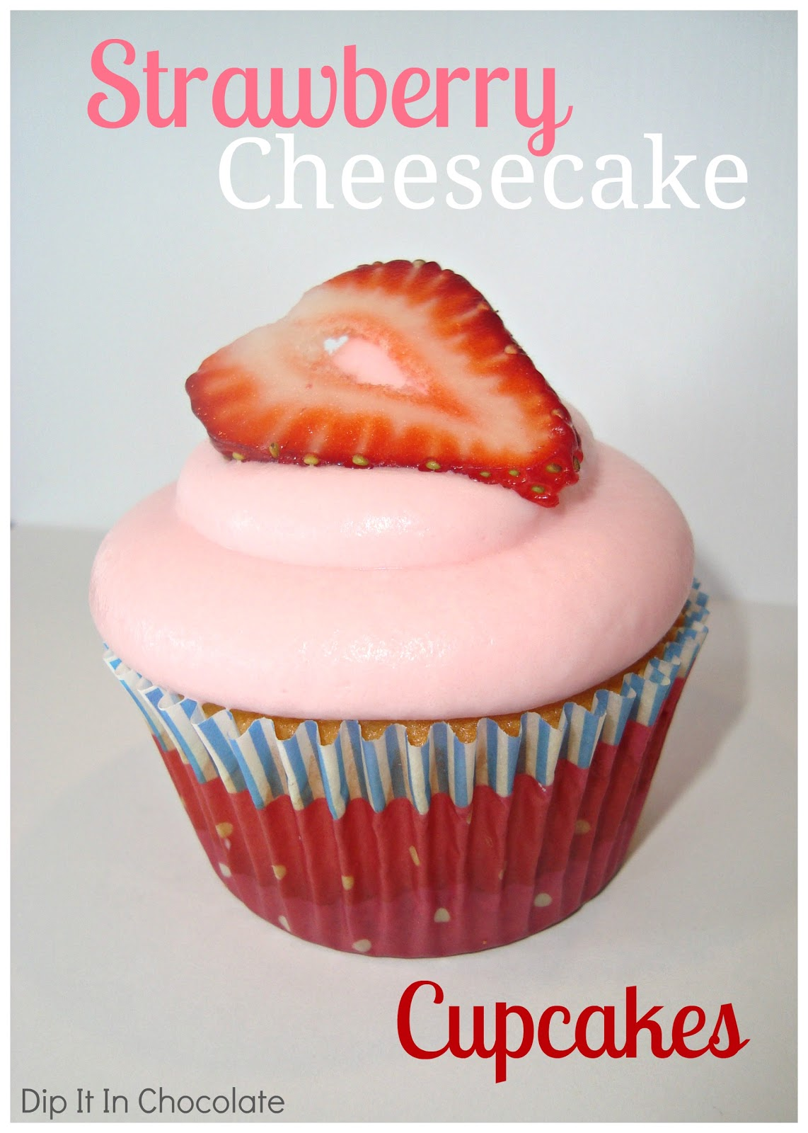 Strawberry Cheesecake Cupcakes ~ Dip it in Chocolate
