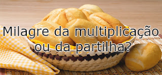 milagre da multiplicação ou da partilha?