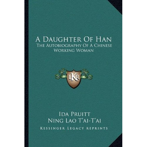 daughter of han A daughter of han the autobiography of a chinese working woman by lao toai-toai ning - book one, pages 1-38 summary and analysis.