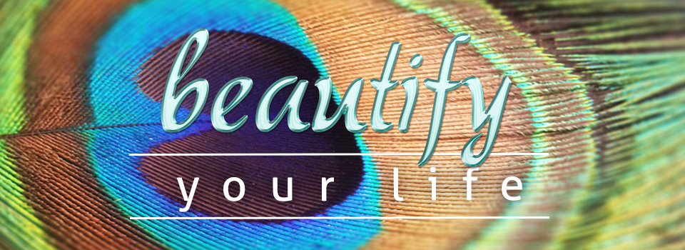 Beautify your life