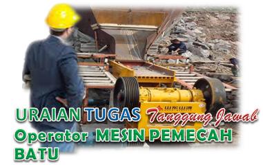 Uraian Tugas Dan Tanggung Jawab Operator Mesin Pemecah Batu