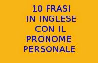 10 FRASI FACILI IN INGLESE CON IL PRONOME PERSONALE COMPLEMENTO