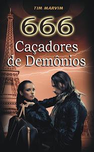 Conheça também o extraordinário romance 666 - CAÇADORES DE DEMÔNIOS