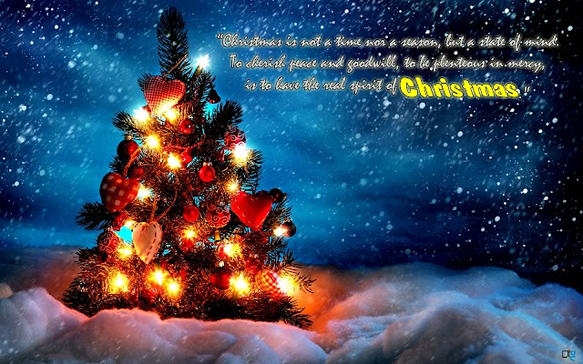 """""""Christmas is not a time nor a season, but a state of mind.  To cherish peace and goodwill, to be plenteous in mercy,  is to have the real spirit of Christmas."""""""
