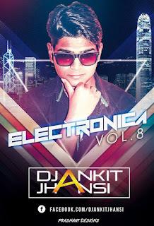 Electronica-8-Dj-Ankit-Jhansi-download-latest-bollywood-remix-album-idr-indiandjremix
