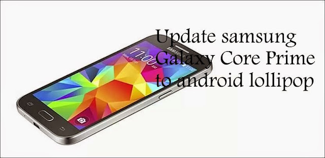 Update Samsung Galaxy Core Prime SM-G360F to android lollipop