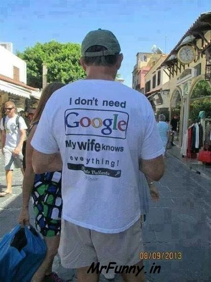 I Don't need Google…My Wife Knows Everthing…