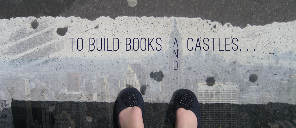 To Build Books and Castles...