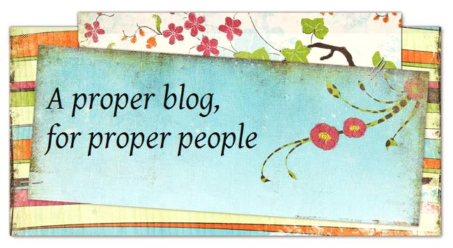 A proper blog, for proper people