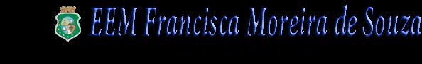 E.E.M FRANCISCA MOREIRA DE SOUZA