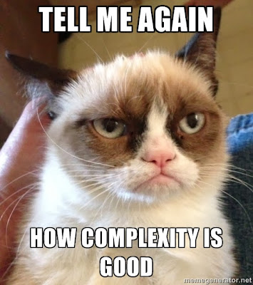 Grumpy cat: tell me again how complexity is good