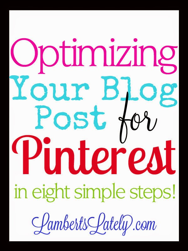 Optimizing Your Blog Posts for Pinterest in 8 Easy Steps! Tutorial from Lamberts Lately