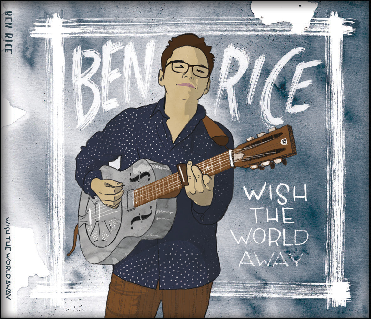 Ben Rice - Wish The World Away Label: Independent Release Date: July - 1 - 2018