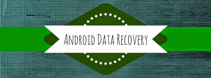 Android Data Recovery and Android Tips