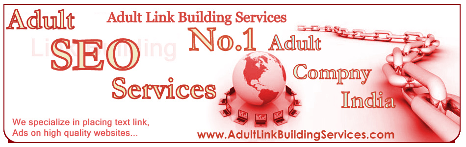 Adult Link Building Services | Adult SEO Services | Adult SEO Company India | SEO Services