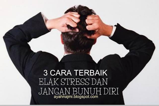 3 Cara Terbaik Elak Stress Supaya Tak Jadi Pesakit Mental dan Bunuh Diri